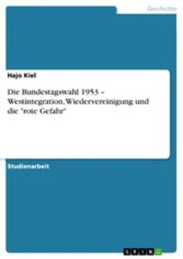 eBook Die Bundestagswahl 1953 - Westintegration, Wiedervereinigung und die 'rote Gefahr' Cover