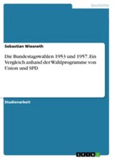 eBook Die Bundestagswahlen 1953 und 1957. Ein Vergleich anhand der Wahlprogramme von Union und SPD Cover