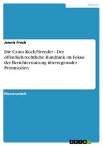 eBook Die Causa Koch/Brender - Der öffentlich-rechtliche Rundfunk im Fokus der Berichterstattung überregionaler Printmedien Cover