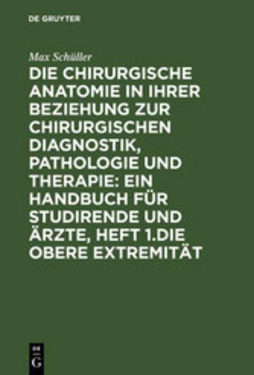 eBook Die chirurgische Anatomie in ihrer Beziehung zur chirurgischen Diagnostik, Pathologie und Therapie: ein Handbuch für Studirende und Ärzte, Heft 1.Die obere Extremität Cover