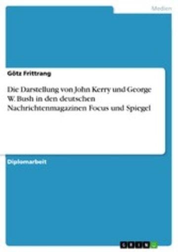 eBook Die Darstellung von John Kerry und George W. Bush in den deutschen Nachrichtenmagazinen Focus und Spiegel Cover