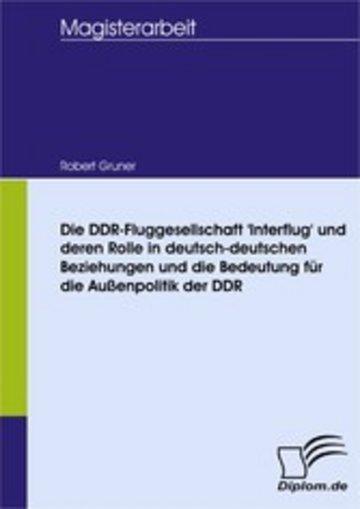 eBook Die DDR-Fluggesellschaft 'Interflug' und deren Rolle in deutsch-deutschen Beziehungen und die Bedeutung für die Außenpolitik der DDR Cover