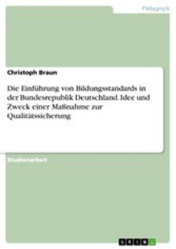 eBook Die Einführung von Bildungsstandards in der Bundesrepublik Deutschland. Idee und Zweck einer Maßnahme zur Qualitätssicherung Cover