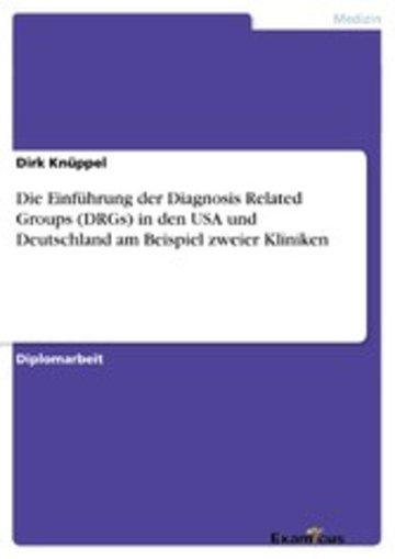 eBook Die Einführung der Diagnosis Related Groups (DRGs) in den USA und Deutschland am Beispiel zweier Kliniken Cover