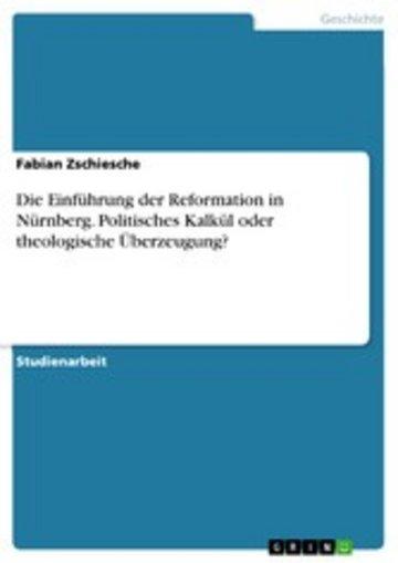 eBook Die Einführung der Reformation in Nürnberg. Politisches Kalkül oder theologische Überzeugung? Cover