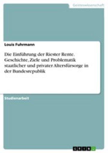 eBook Die Einführung der Riester Rente. Geschichte, Ziele und Problematik staatlicher und privater Altersfürsorge in der Bundesrepublik Cover
