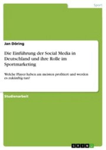 eBook Die Einführung der Social Media in Deutschland und ihre Rolle im Sportmarketing. Welche Player haben am meisten profitiert und werden es zukünftig tun? Cover