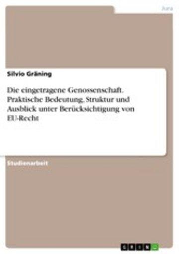 eBook Die eingetragene Genossenschaft. Praktische Bedeutung, Struktur und Ausblick unter Berücksichtigung von EU-Recht Cover