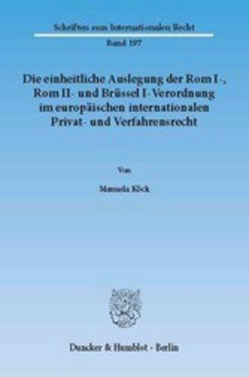 eBook Die einheitliche Auslegung der Rom I-, Rom II- und Brüssel I-Verordnung im europäischen internationalen Privat- und Verfahrensrecht. Cover