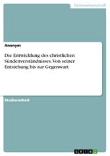eBook Die Entwicklung des christlichen Sündenverständnisses. Von seiner Entstehung bis zur Gegenwart Cover