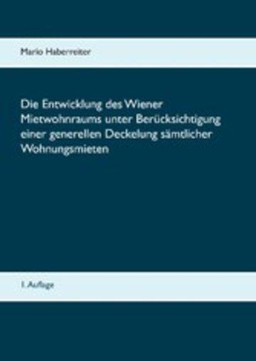 eBook Die Entwicklung des Wiener Mietwohnraums unter Berücksichtigung einer generellen Deckelung sämtlicher Wohnungsmieten Cover