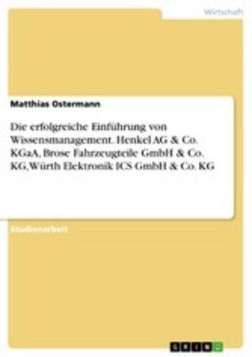 eBook Die erfolgreiche Einführung von Wissensmanagement. Henkel AG & Co. KGaA, Brose Fahrzeugteile GmbH & Co. KG, Würth Elektronik ICS GmbH & Co. KG Cover