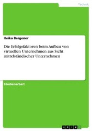 eBook Die Erfolgsfaktoren beim Aufbau von virtuellen Unternehmen aus Sicht mittelständischer Unternehmen Cover