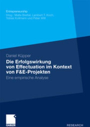eBook Die Erfolgswirkung von Effectuation im Kontext von F&E-Projekten Cover