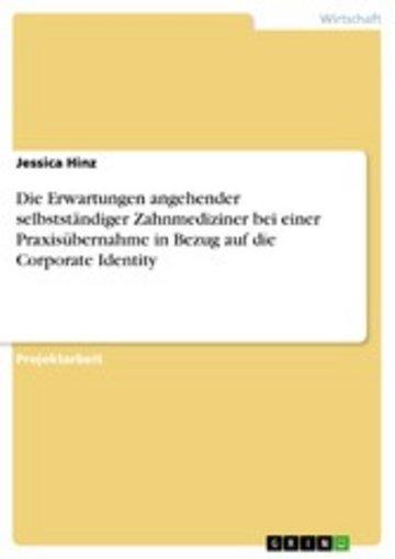 eBook Die Erwartungen angehender selbstständiger Zahnmediziner bei einer Praxisübernahme in Bezug auf die Corporate Identity Cover