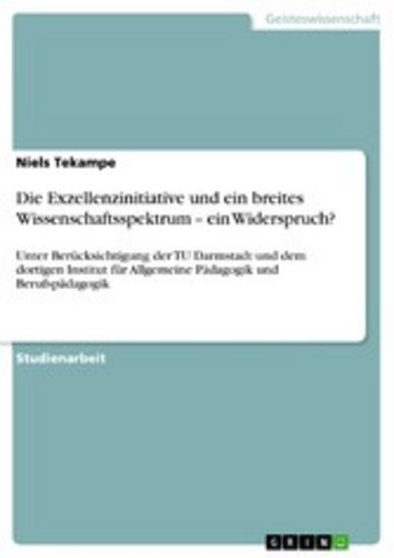 eBook Die Exzellenzinitiative und ein breites Wissenschaftsspektrum - ein Widerspruch? Cover