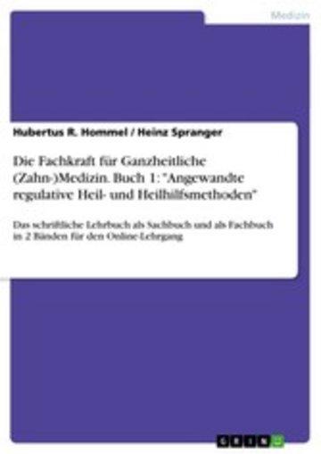 eBook Die Fachkraft für Ganzheitliche (Zahn-)Medizin. Buch 1: 'Angewandte regulative Heil- und Heilhilfsmethoden' Cover