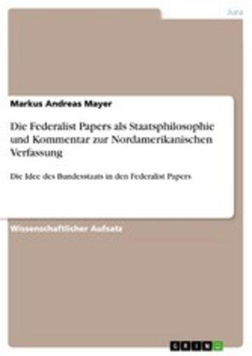 eBook Die Federalist Papers als Staatsphilosophie und Kommentar zur Nordamerikanischen Verfassung Cover
