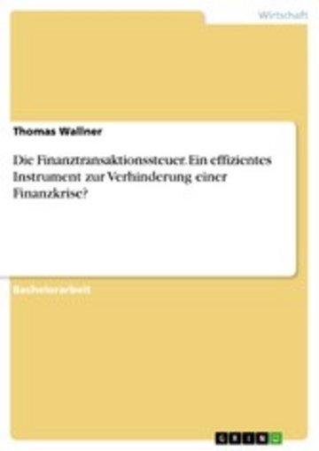 eBook Die Finanztransaktionssteuer. Ein effizientes Instrument zur Verhinderung einer Finanzkrise? Cover
