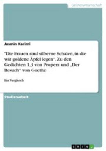 eBook 'Die Frauen sind silberne Schalen, in die wir goldene Äpfel legen'. Zu den Gedichten 1,3 von Properz und 'Der Besuch' von Goethe Cover
