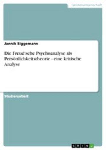 eBook Die Freud'sche Psychoanalyse als Persönlichkeitstheorie - eine kritische Analyse Cover