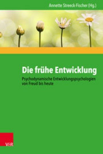 eBook Die frühe Entwicklung - Psychodynamische Entwicklungspsychologien von Freud bis heute Cover