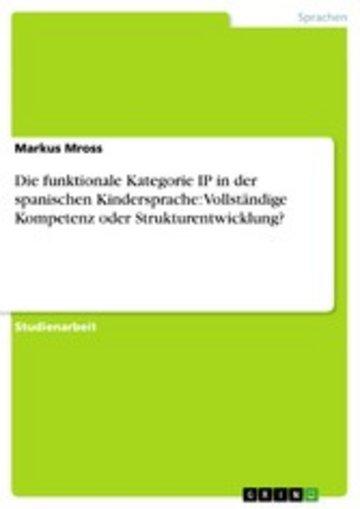 eBook Die funktionale Kategorie IP in der spanischen Kindersprache: Vollständige Kompetenz oder Strukturentwicklung? Cover