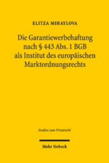 eBook Die Garantiewerbehaftung nach § 443 Abs. 1 BGB als Institut des europäischen Marktordnungsrechts Cover