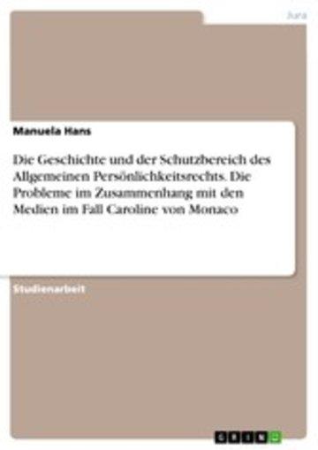 eBook Die Geschichte und der Schutzbereich des Allgemeinen Persönlichkeitsrechts. Die Probleme im Zusammenhang mit den Medien im Fall Caroline von Monaco Cover