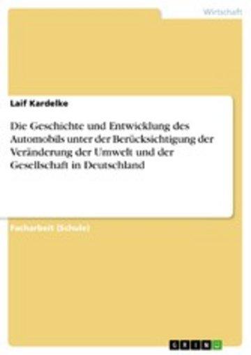 eBook Die Geschichte und Entwicklung des Automobils unter der Berücksichtigung der Veränderung der Umwelt und der Gesellschaft in Deutschland Cover