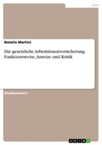 eBook Die gesetzliche Arbeitslosenversicherung. Funktionsweise, Anreize und Kritik Cover