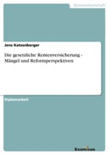 eBook Die gesetzliche Rentenversicherung - Mängel und Reformperspektiven Cover