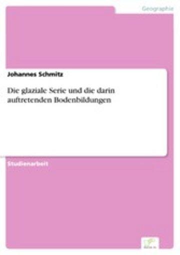 eBook Die glaziale Serie und die darin auftretenden Bodenbildungen Cover