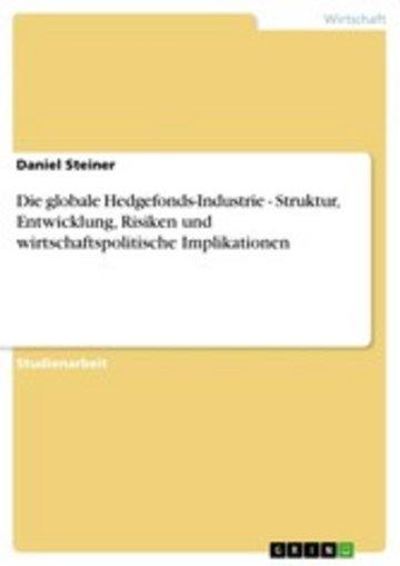 eBook Die globale Hedgefonds-Industrie - Struktur, Entwicklung, Risiken und wirtschaftspolitische Implikationen Cover