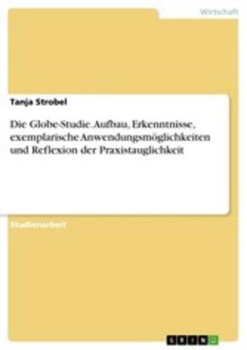 eBook Die Globe-Studie. Aufbau, Erkenntnisse, exemplarische Anwendungsmöglichkeiten und Reflexion der Praxistauglichkeit Cover