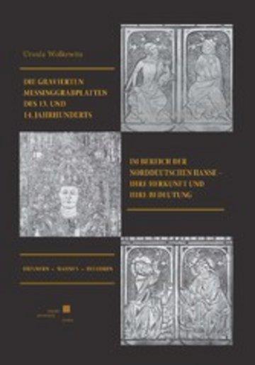 eBook Die gravierten Messinggrabplatten des 13. und 14.Jahrhunderts im Bereich der norddeutschen Hanse - ihre Herkunft und ihre Bedeutung Cover