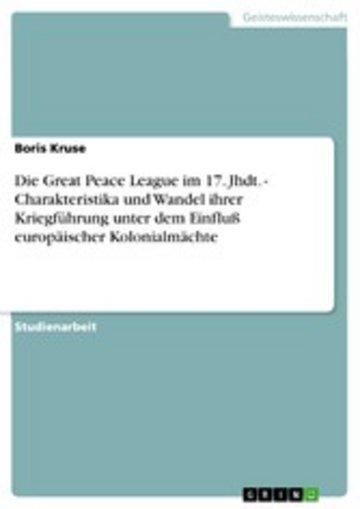eBook Die Great Peace League im 17. Jhdt. - Charakteristika und Wandel ihrer Kriegführung unter dem Einfluß europäischer Kolonialmächte Cover