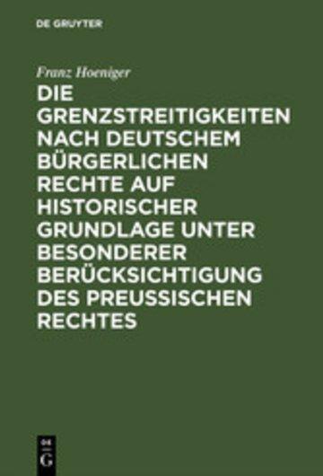 eBook Die Grenzstreitigkeiten nach deutschem bürgerlichen Rechte auf historischer Grundlage unter besonderer Berücksichtigung des preussischen Rechtes Cover