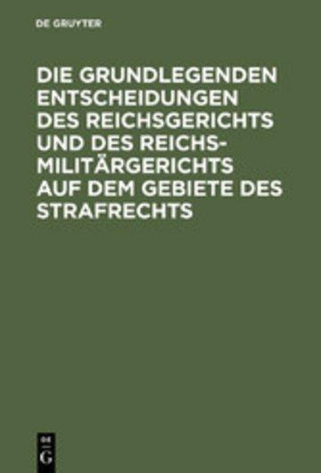 eBook Die grundlegenden Entscheidungen des Reichsgerichts und des Reichsmilitärgerichts auf dem Gebiete des Strafrechts Cover