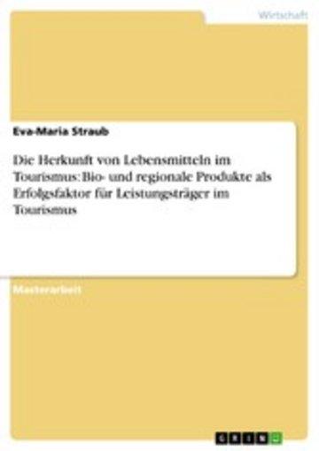 eBook Die Herkunft von Lebensmitteln im Tourismus: Bio- und regionale Produkte als Erfolgsfaktor für Leistungsträger im Tourismus Cover
