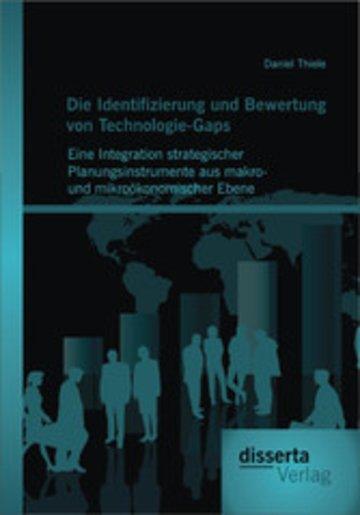 eBook Die Identifizierung und Bewertung von Technologie-Gaps: Eine Integration strategischer Planungsinstrumente aus makro- und mikroökonomischer Ebene Cover