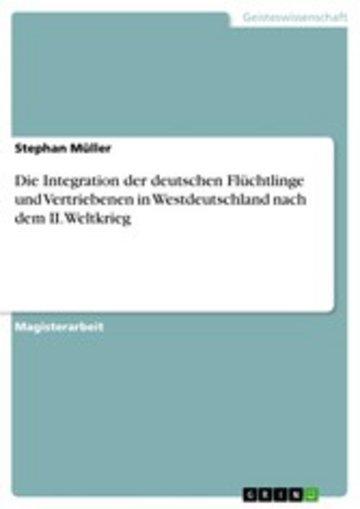 eBook Die Integration der deutschen Flüchtlinge und Vertriebenen in Westdeutschland nach dem II.Weltkrieg Cover