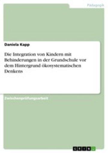 eBook Die Integration von Kindern mit Behinderungen in der Grundschule vor dem Hintergrund ökosystematischen Denkens Cover