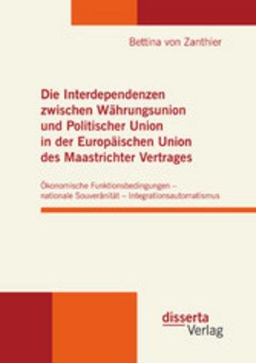 eBook Die Interdependenzen zwischen Währungsunion und Politischer Union in der Europäischen Union des Maastrichter Vertrages Cover
