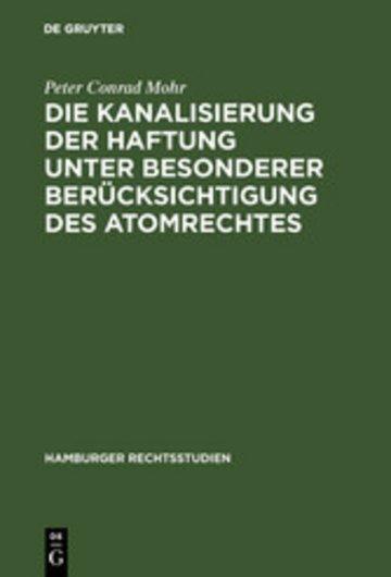 eBook Die Kanalisierung der Haftung unter besonderer Berücksichtigung des Atomrechtes Cover