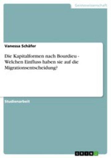 eBook Die Kapitalformen nach Bourdieu - Welchen Einfluss haben sie auf die Migrationsentscheidung? Cover