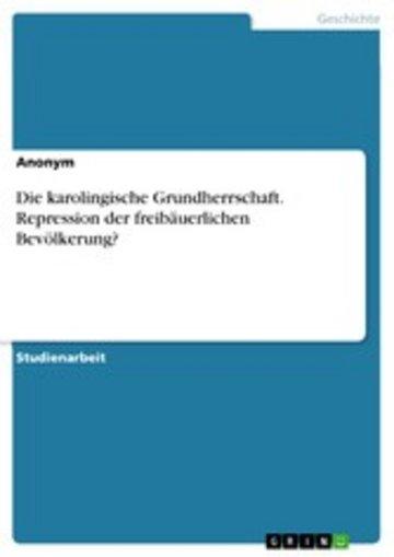 eBook Die karolingische Grundherrschaft. Repression der freibäuerlichen Bevölkerung? Cover