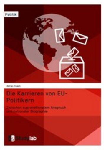 eBook Die Karrieren von EU-Politikern. Zwischen supranationalem Anspruch und nationaler Biographie Cover