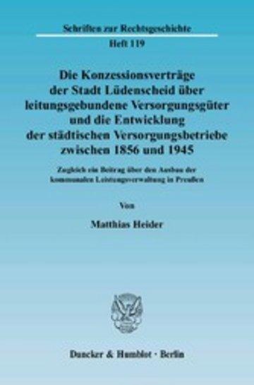 eBook Die Konzessionsverträge der Stadt Lüdenscheid über leitungsgebundene Versorgungsgüter und die Entwicklung der städtischen Versorgungsbetriebe zwischen 1856 und 1945. Cover