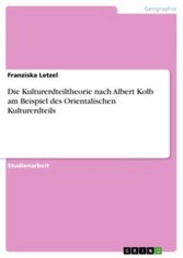 eBook Die Kulturerdteiltheorie nach Albert Kolb am Beispiel des Orientalischen Kulturerdteils Cover